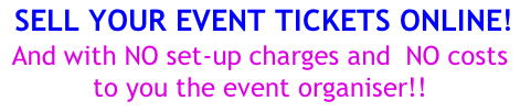 sell your event tickets online! And with NO set-up charges and  NO costs to you the event organiser!!