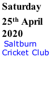 Saturday 25th April 2020  Saltburn Cricket Club