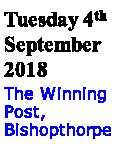 Tuesday 4th September 2018 The Winning Post, Bishopthorpe Road,  York