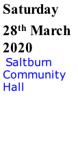 Saturday 28th March 2020  Saltburn Community Hall