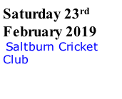 Saturday 23rd February 2019  Saltburn Cricket Club