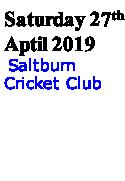 Saturday 27th Aptil 2019  Saltburn Cricket Club